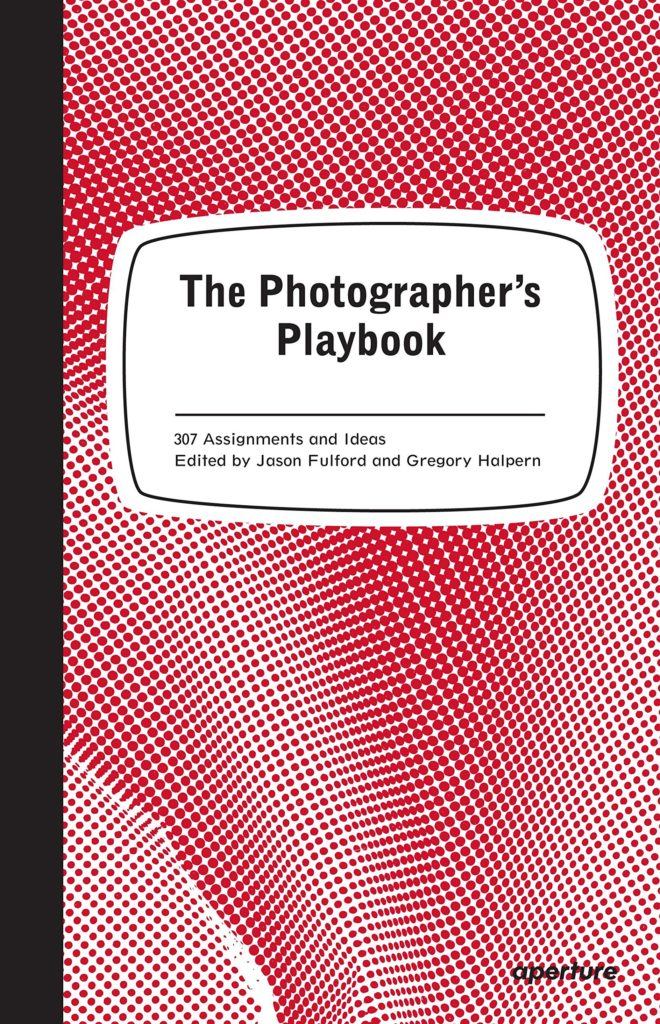 """""""The Photographer's Playbook. 307 Assignments and Ideas"""" Edited by Jason Fulford and Gregory Halpern"""